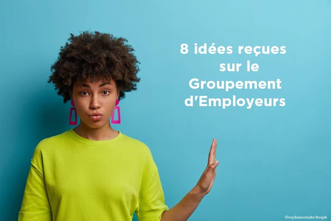 8 idées reçues sur le Groupement d'Employeurs
